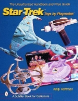 Unauthorized Handbook and Price Guide to Star Trek Toys by Playmates