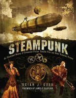 Steampunk - An Illustrated History of Fantastical Fiction, Fanciful Film and Other Victorian Visions
